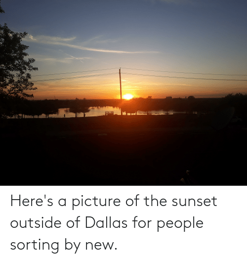 Outside Of: Here's a picture of the sunset outside of Dallas for people sorting by new.
