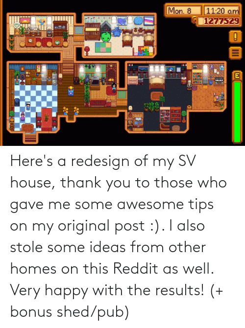 Pub: Here's a redesign of my SV house, thank you to those who gave me some awesome tips on my original post :). I also stole some ideas from other homes on this Reddit as well. Very happy with the results! (+ bonus shed/pub)
