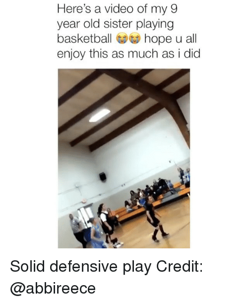 Basketball, Memes, and Video: Here's a video of my 9  year old sister playing  basketball hope u all  enjoy this as much as i did Solid defensive play Credit: @abbireece
