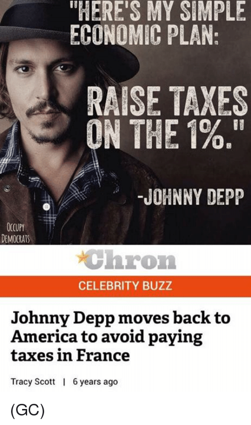 """tracy: """"HERE'S MY SIMPLE  ECONOMIC PLAN:  RAISE TAXES  Of II  ON THE 1%.""""  JOHNNY DEPP  OCCUPY  DEMOCRATS  chron  CELEBRITY BUZZ  Johnny Depp moves back to  America to avoid paying  taxes in France  Tracy Scott  6years ago (GC)"""
