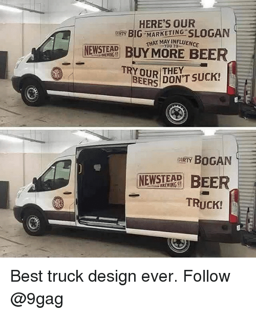 eer: HERE'S OUR  DIRTY  HAT MAYINFLUENCE  WTD BUY MORE BEER  TRY OUR THEY  BEERS DON'T SUCK!  DIRTY BOGAN  WTE EER  TRUCK!  BREWING CI Best truck design ever. Follow @9gag