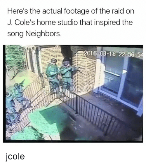 Memes, Home, and Neighbors: Here's the actual footage of the raid on  J. Cole's home studio that inspired the  song Neighbors  16 03-18 22 56 jcole
