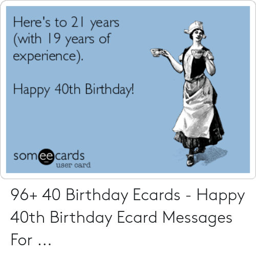 Birthday Ecards: Here's to 21 years  (with 19 years of  experience).  Happy 40th Birthday!  someecards  user card 96+ 40 Birthday Ecards - Happy 40th Birthday Ecard Messages For ...