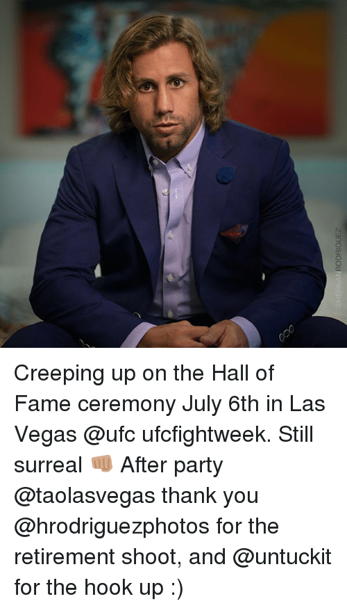 surrealism: HERNAN  RODRIGUEZ Creeping up on the Hall of Fame ceremony July 6th in Las Vegas @ufc ufcfightweek. Still surreal 👊🏽 After party @taolasvegas thank you @hrodriguezphotos for the retirement shoot, and @untuckit for the hook up :)