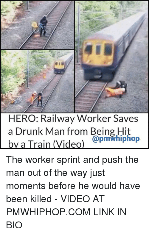 Drunk Man: HERO: Railway Worker Saves  a Drunk Man from Being Hit  @pmwhiphop The worker sprint and push the man out of the way just moments before he would have been killed - VIDEO AT PMWHIPHOP.COM LINK IN BIO