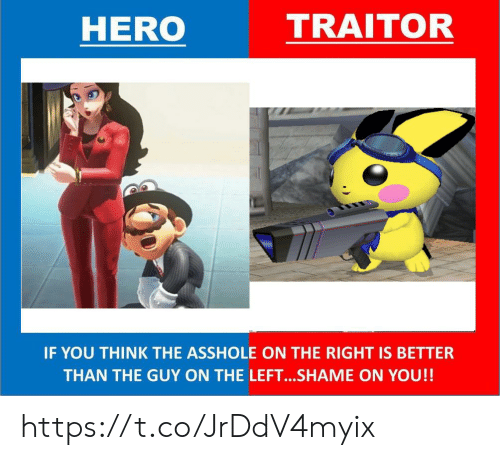 Asshole, Hero, and Shame: HERO  TRAITOR  IF YOU THINK THE ASSHOLE ON THE RIGHT IS BETTER  THAN THE GUY ON THE LEFT...SHAME ON YOU!! https://t.co/JrDdV4myix