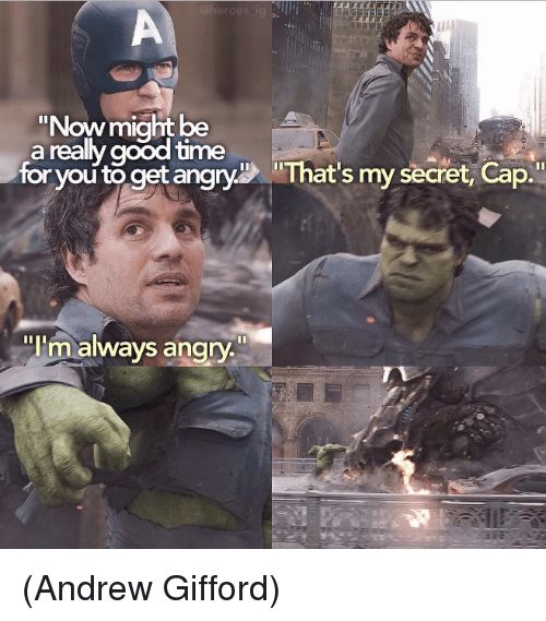 """Thats My Secret: @heroes ig i  """"Now might be  a really good time  for you to get angry That's my secret, Cap.""""  lim always angry (Andrew Gifford)"""
