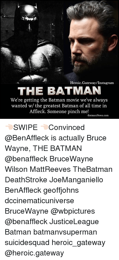 Pinches: Heroic.Gateway/Instagram  THE BATMAN  We' re getting the Batman movie we've always  wanted w/ the greatest Batman of all time in  Affleck. Someone pinch me!  BatmanNews.com 👈🏻SWIPE 👈🏻Convinced @BenAffleck is actually Bruce Wayne, THE BATMAN @benaffleck BruceWayne Wilson MattReeves TheBatman DeathStroke JoeManganiello BenAffleck geoffjohns dccinematicuniverse BruceWayne @wbpictures @benaffleck JusticeLeague Batman batmanvsuperman suicidesquad heroic_gateway @heroic.gateway