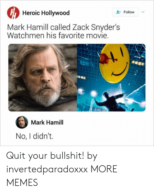 zack &: Heroic Hollywood  Follow  Mark Hamill called Zack Snyder's  Watchmen his favorite movie.  Mark Hamill  No, I didn't. Quit your bullshit! by invertedparadoxxx MORE MEMES