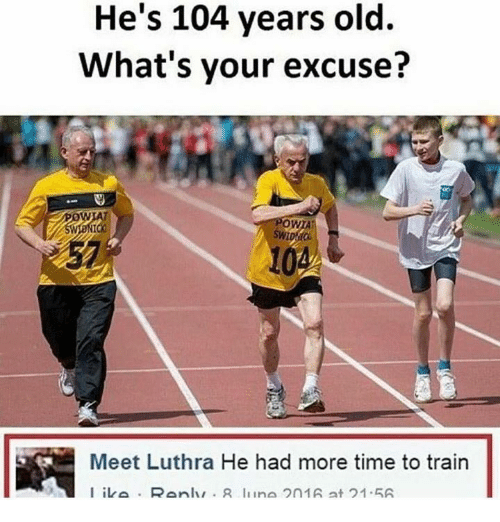 iva: He's 104 years old.  What's your excuse?  OWTA  Meet Luthra He had more time to train  I iva Ranlur R liina 2n1A at 21.5A