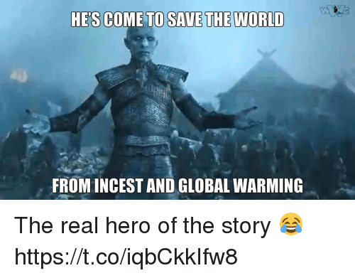 Global Warming, Memes, and The Real: HE'S COME  TO SAVE THE WORLD  FROM INCEST AND GLOBAL WARMING The real hero of the story 😂 https://t.co/iqbCkkIfw8