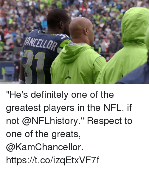 """Definitely, Memes, and Nfl: """"He's definitely one of the greatest players in the NFL, if not @NFLhistory.""""  Respect to one of the greats, @KamChancellor. https://t.co/izqEtxVF7f"""