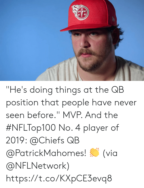 "Hes Doing: ""He's doing things at the QB position that people have never seen before.""  MVP. And the #NFLTop100 No. 4 player of 2019: @Chiefs QB @PatrickMahomes! 👏  (via @NFLNetwork) https://t.co/KXpCE3evq8"