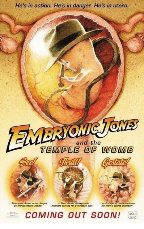 Moms, Soon..., and Secret: He's in action. He's in danger He's in utero.  and the  TEMPLE OF WOMB  gee  Embryonic Jones as he dodges  to Mrs Jones  explores  his mom's secret chamber!  COMING OUT SOON!