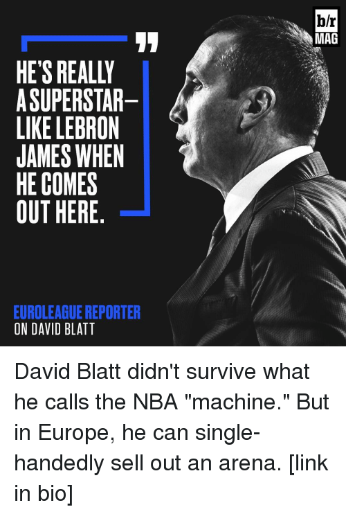 """Single Handingly: HE'S REALLY  A SUPERSTAR  LIKE LEBRON  JAMES WHEN  HE COMES  OUT HERE  EUROLEAGUE REPORTER  ON DAVID BLATT  b/r  MAG David Blatt didn't survive what he calls the NBA """"machine."""" But in Europe, he can single-handedly sell out an arena. [link in bio]"""