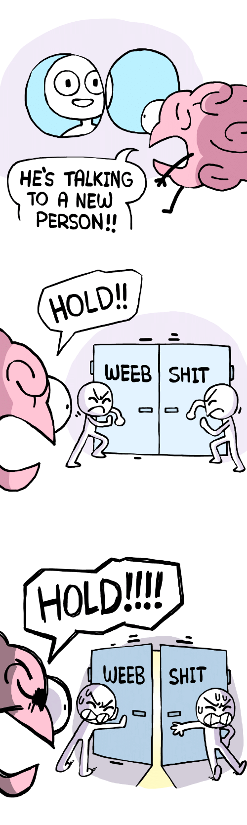 Shit, Person, and Hold: HEs TALKING  TO A NEUW  PERSON!!   HOLD/  WEEB SHIT   HoLD!!  dWEEB SHIT  Uu