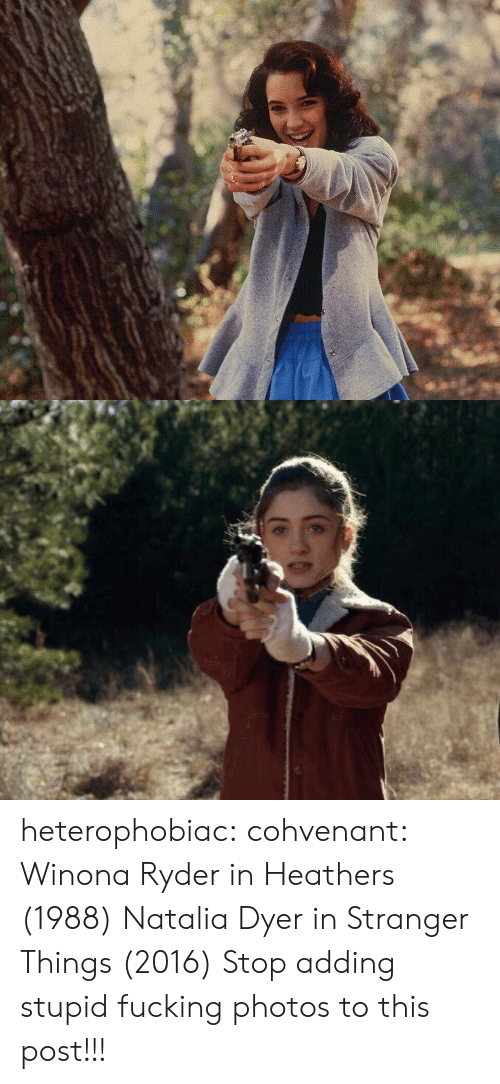 Fucking, Tumblr, and Blog: heterophobiac: cohvenant:   Winona Ryder in Heathers (1988) Natalia Dyer in Stranger Things (2016)  Stop adding stupid fucking photos to this post!!!