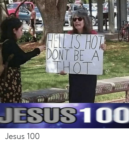 Jesus, Thot, and Hot: HETLS HOT  DONT BE A  THOT  JESUS10O Jesus 100