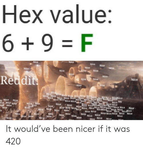 Reddit, Nice, and Been: Hex value:  6 9 F  +  Nice  Nice  Nice  Nice  Nice  INice  INlce  Nice  Nice  Reddit  Nice  Nice  Nice  Hice  Nice  Nice  Mice NENice  Nice  Nce Nice Ni  Nice NiceNice Nice,  Nice Nice  ise Nice nke'  Nice  Nig  Nice Me  Nice Nice  Nice  Nice Nice Nice  NJče  ce Nice  TENNkENIce Nice Nice  Nice Ni NicNicgicE. Nice Nice  N Nice Nic Nice Nice NICE Nice Nice  Nice. Nic  Nke  ce  Nice  Non  Nice  Nice  Nice  Nic  Nice Nica  Nice It would've been nicer if it was 420