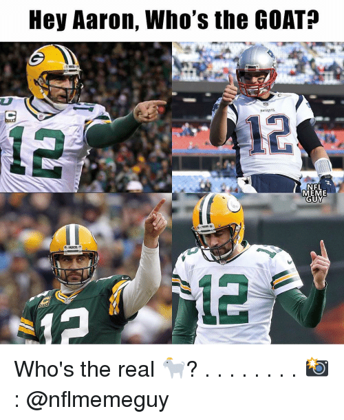 Meme Guy: Hey Aaron, Who's the GOAT?  PATRIOTS  NFL  MEME  GUY  PACKERS Who's the real 🐐? . . . . . . . . 📸: @nflmemeguy
