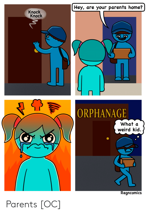 Parents, Weird, and Home: Hey, are your parents home?  Knock  Knock  ORPHANAGE  What a  weird kid.  Regncomics Parents [OC]