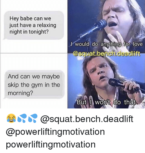 Squating: Hey babe can we  just have a relaxing  night in tonight?  l would do anythina for love  @squat.bench deadlift  squat benccesdl  And can we maybe  skip the gym in the  morning?  But wonit do that 😂💦💦 @squat.bench.deadlift @powerliftingmotivation powerliftingmotivation