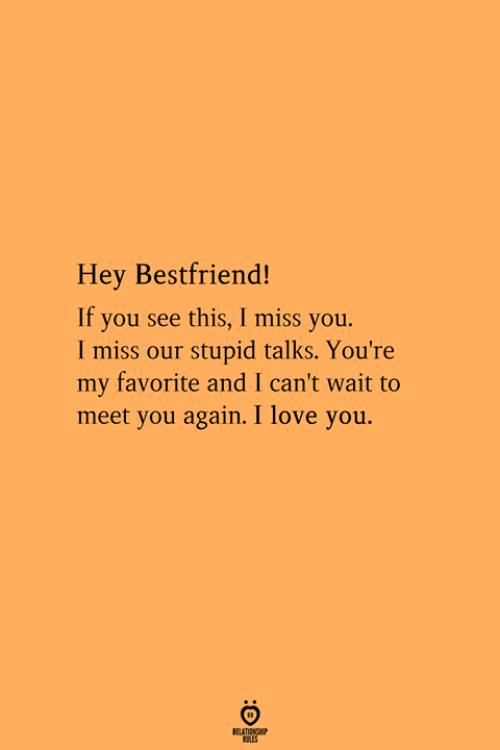 Love, I Love You, and You Again: Hey Bestfriend!  If you see this, I miss you.  I miss our stupid talks. You're  my favorite and I can't wait to  meet you again. I love you.  RELATIONGH