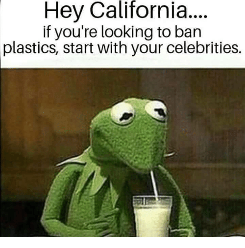 plastics: Hey California...  if you're looking to ban  plastics, start with your celebrities.