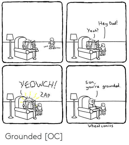 dod: Hey Dod!  Yesh  e tr.  a?  SHuE  Son  yaure grounded  LZAP  wheat comi1S Grounded [OC]
