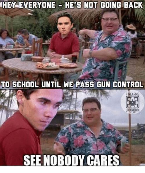 Going Back To School: HEY EVERYONE HE'S NOT GOING BACK  TO SCHOOL UNTIL WE PASS GUN CONTROL  FIREARMS  UNKNOWN  SEE NOBODY CARES