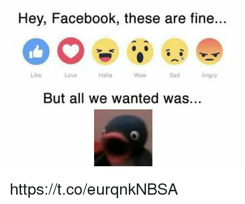 Facebook, Love, and Wow: Hey, Facebook, these are fine...  Like  Love  Haha  Wow  Sad  Angry  But all we wanted was. https://t.co/eurqnkNBSA