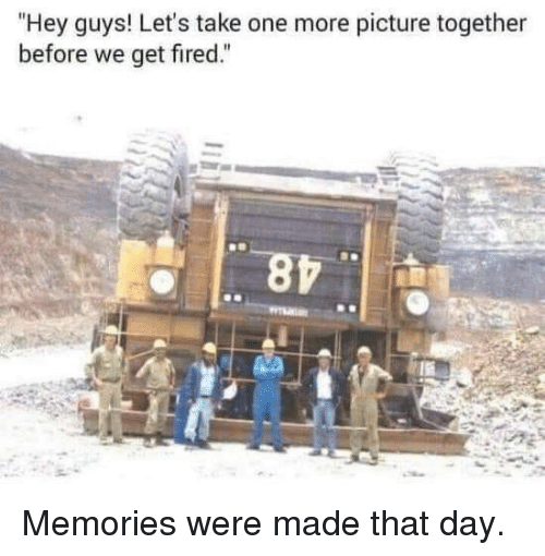 """One, Day, and Picture: """"Hey guys! Let's take one more picture together  before we get fired."""
