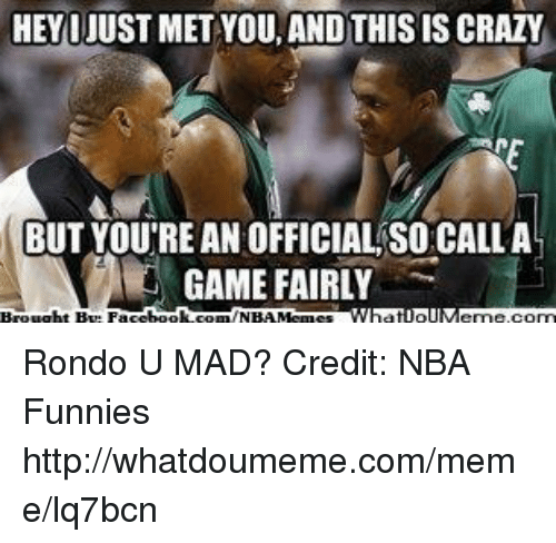 I Just Met You And This Is Crazy: HEY I JUST MET YOU AND THIS IS CRAZY  BUT YOU'RE ANOFFICIALSOCALLA  GAME FAIRLY Rondo U MAD?