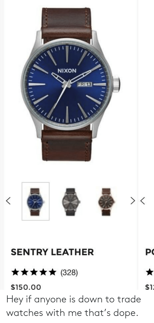 Down To: Hey if anyone is down to trade watches with me that's dope.
