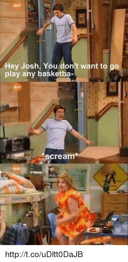 Memes, 🤖, and Don: Hey Josh, You don t want to  play any basketba-  Scream http://t.co/uDltt0DaJB