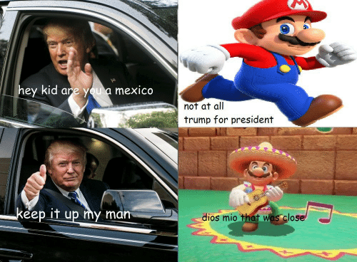 Trump For President: hey kid are you a mexico  not at all  trump for president  eep IT up my man  dios mio that  los