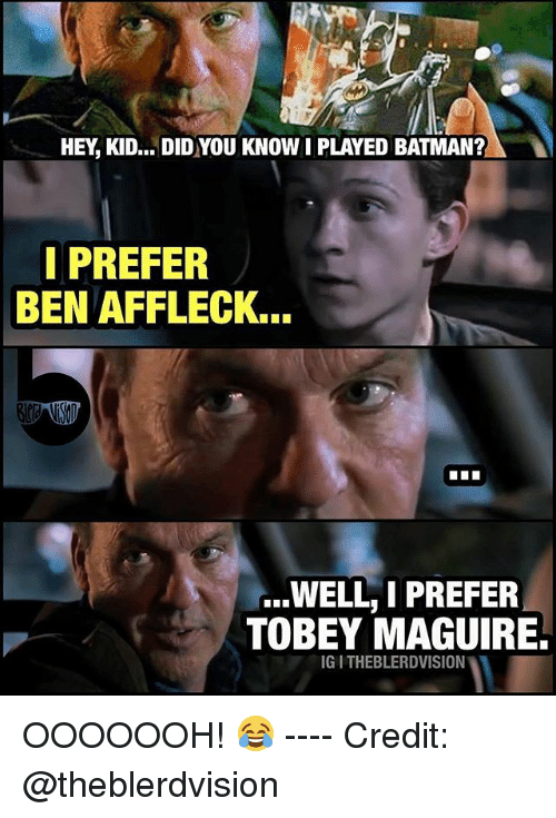 Tobey Maguire: HEY, KID... DID YOU KNOW I PLAYED BATMAN?  IPREFER  BEN AFFLECK...  ...WELL, I PREFER  TOBEY MAGUIRE.  IG I THEBLERDVISION OOOOOOH! 😂 ---- Credit: @theblerdvision