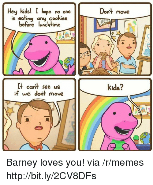 Barney, Cookies, and Memes: Hey kids!  hope no one  Dont move  is eating any cookies  before lunchtime  It cant see us  if we dont move  kids? Barney loves you! via /r/memes http://bit.ly/2CV8DFs