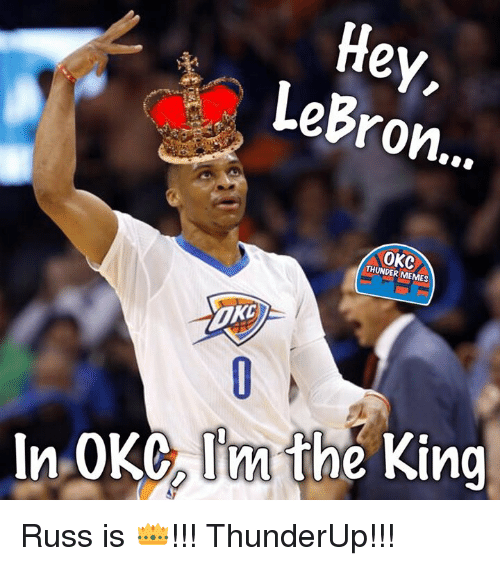 Memes, Okc Thunder, and 🤖: Hey,  LeBron...  OKC  THUNDER MEMES  DKE  In OKC, Im the King Russ is 👑!!!  ThunderUp!!!