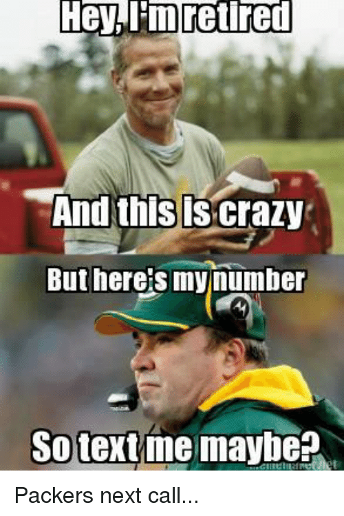 And This Is Crazy: Hey, l'in retired  And this is Crazy  But here's my number  So text me maybe? Packers next call...