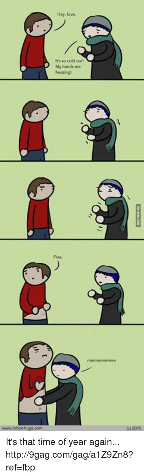 so cold: Hey, love.  hrs so cold out  My hands are  (c) 2015 It's that time of year again... http://9gag.com/gag/a1Z9Zn8?ref=fbp