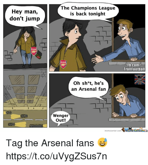 fanning: Hey man,  don't jump  The Champions League  is back tonight  Fb.com/  Trollfootball  Oh sh*t, he's  an Arsenal fan  Wenger  Out!!  memecenter.com MemeCentera Tag the Arsenal fans 😅 https://t.co/uVygZSus7n