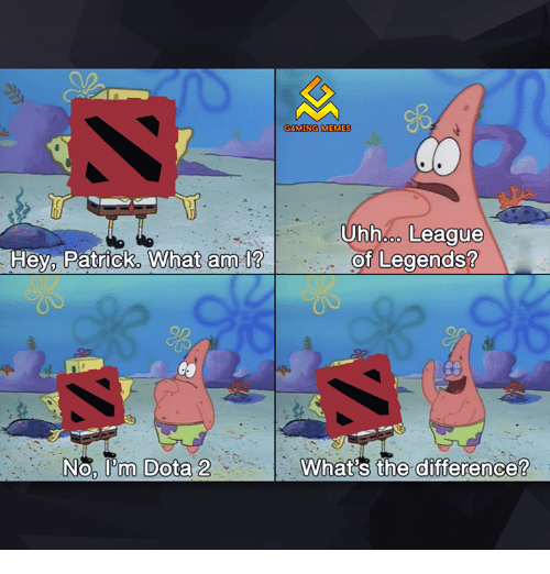 Game Meme: Hey Patrick, What am  No, lom Dota 2  GAMING MEMES  Uhhooo League  of Legends?  What's the difference?