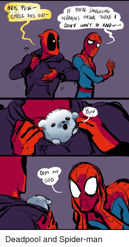 ead: HEY, PEE  CMECK THIS OUT-  W EAD NS  YP  6HH MY  GoD Deadpool and Spider-man
