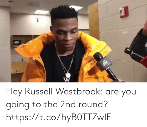 Russell Westbrook: Hey Russell Westbrook: are you going to the 2nd round? https://t.co/hyB0TTZwIF