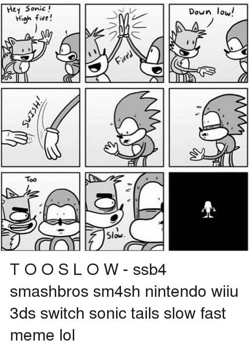 Sm4Sh: Hey Sonic  High five!  Too  Slow  Down low!  I I T O O S L O W - ssb4 smashbros sm4sh nintendo wiiu 3ds switch sonic tails slow fast meme lol
