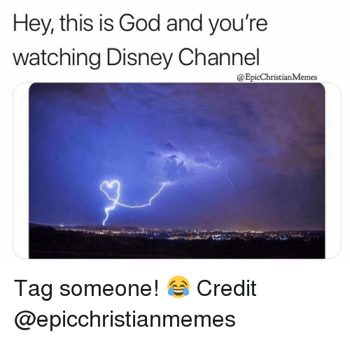 Disney, God, and Disney Channel: Hey, this is God and you're  watching Disney Channel  @EpicChristianMemes Tag someone! 😂 Credit @epicchristianmemes