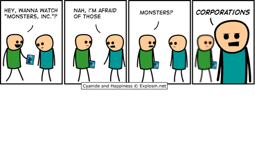 """watch monsters inc: HEY, WANNA WATCH  MONSTERS, INC.""""?  NAH, I'M AFRAID  OF THOSE  MONSTERS?  CORPORATIONS  -Cyanide and Happiness © Explosm.net"""