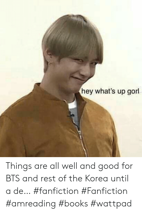 Books, Fanfiction, and Good: hey what's up gorl Things are all well and good for BTS and rest of the Korea until a de… #fanfiction #Fanfiction #amreading #books #wattpad