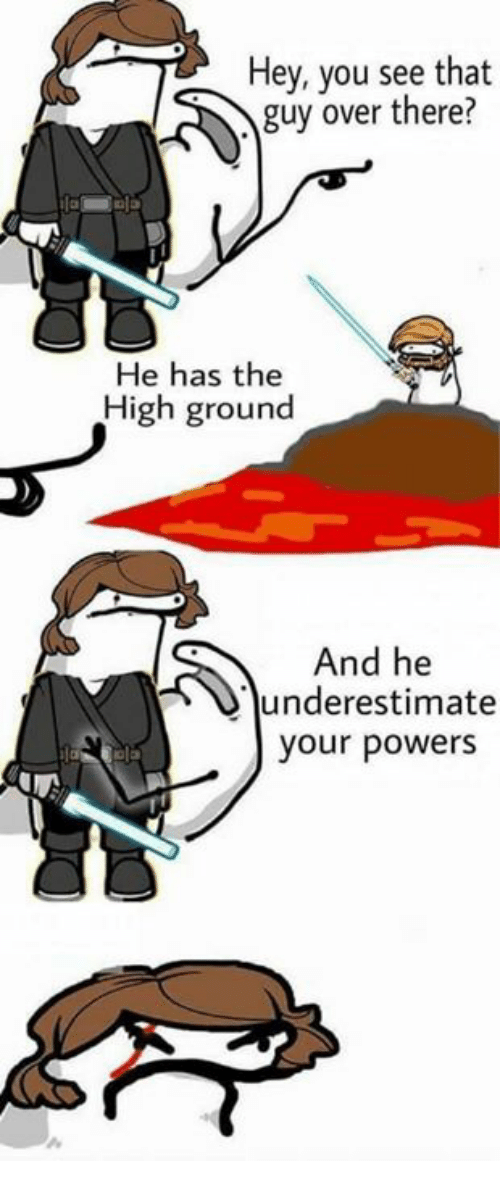 Funny, Powers, and You: Hey, you see that  guy over there?  He has the  High ground  And he  underestimate  your powers